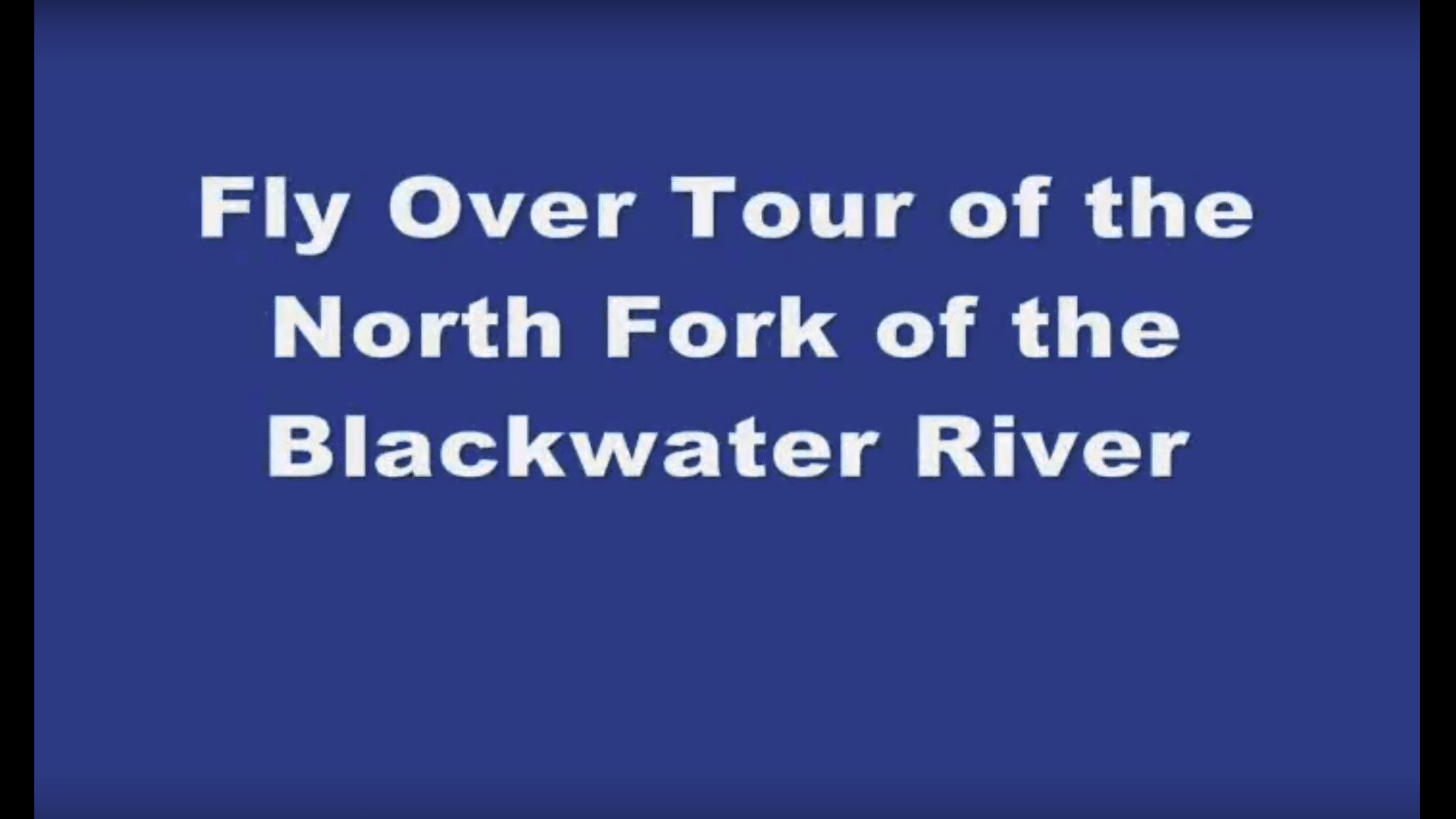 graphic reading fly over tour of the North Fork of the Blackwater River